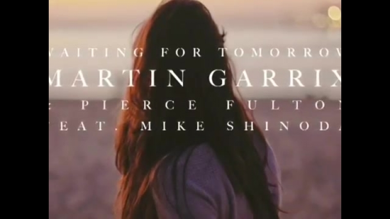 Martin_Garrix_Pierce_Fulton_ft_Mike_Shinoda_Waiting_For_Tomorrow