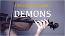 Imagine Dragons - Demons for violin and piano (COVER)