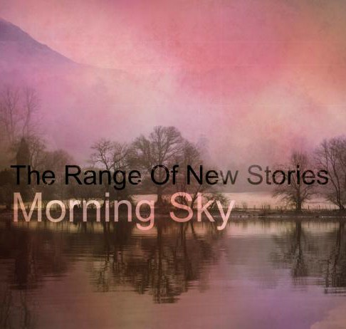 The Range Of New Stories - Morning Sky [EP] (2012)