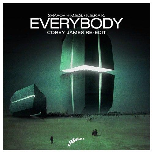 Shapov, M.E.G. & N.E.R.A.K. - Everybody (Corey James Re-Edit)