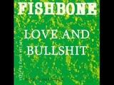 Fishbone - Love and Bullshit