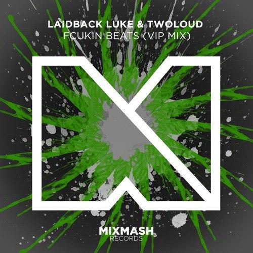 Laidback Luke & TWOLOUD – Fcukin Beats (VIP Mix)