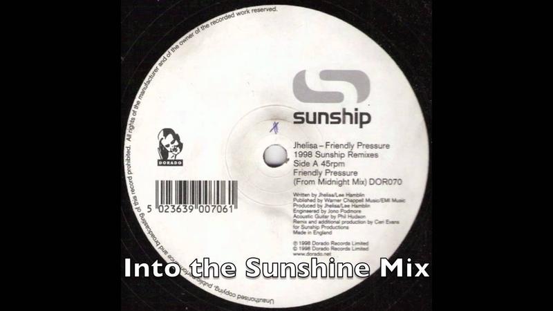 Sunship ft. Jhelisa - Friendly Pressure - Into the Sunshine Mix (UK Garage)