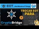 EOT FAUCET | EXCHANGE CRYPTO BRIDGE | COMO TROCAR SUAS EOTs POR BITCOIN OU ALTCOINS