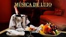 Música de Lujo Musica Ambiental Elegante Relajante de Fondo Negocios Restaurante Lujosos deluxe