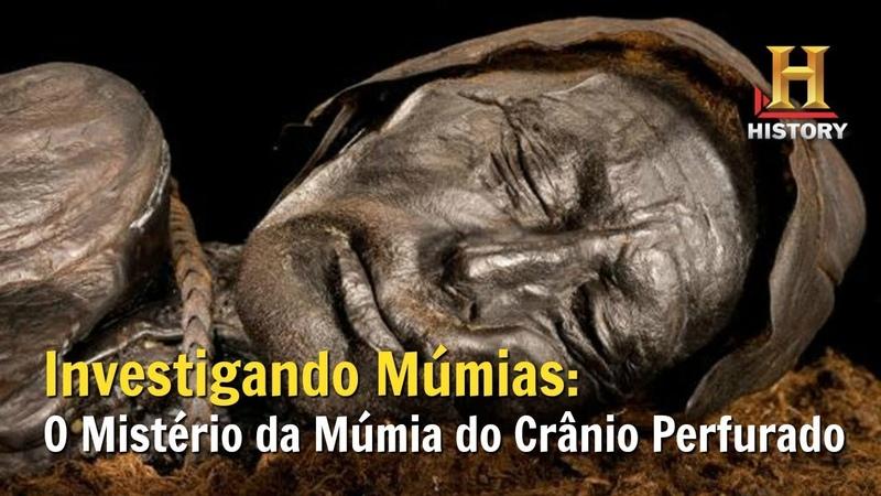 O Mistério da Múmia do Crânio Perfurado Documentário History Channel Brasil