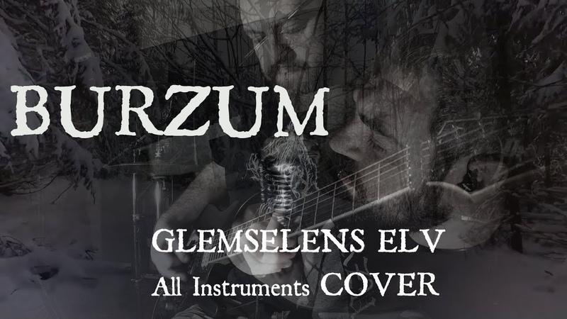 Burzum - Glemselens Elv (All Instruments Cover)