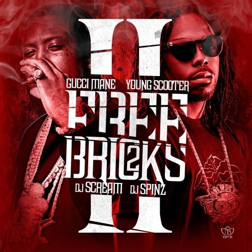 Gucci Mane & Young Scooter - Free Bricks 2 - 2013