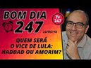 Bom dia 247 23 5 18 Quem será o vice de Lula Haddad ou Amorim