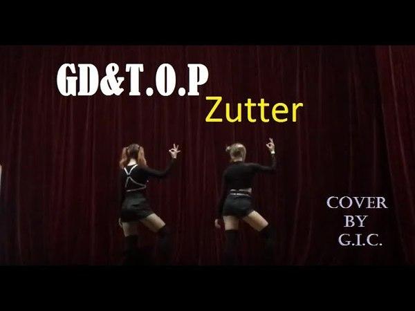 GD T.O.P (BigBang) 빅뱅 - Zutter 쩔어 (cover by G.I.C.)