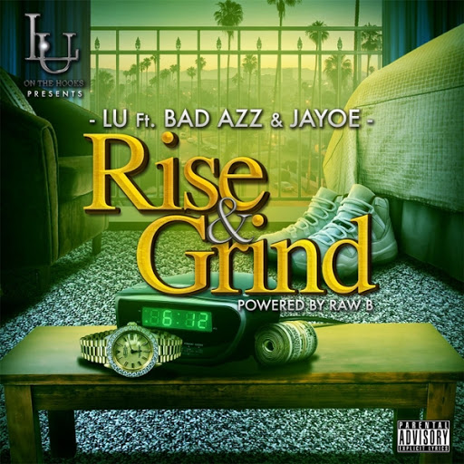 LU альбом Rise & Grind (feat. Bad Azz & Jayoe)