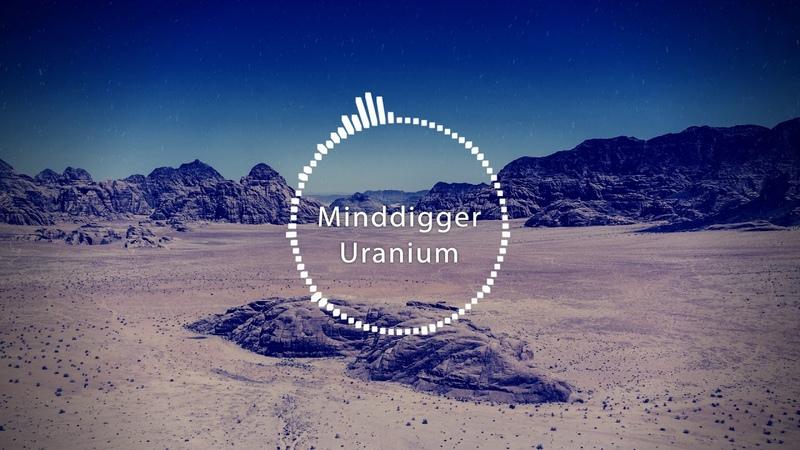 Minddigger - Uranium [Music Video]