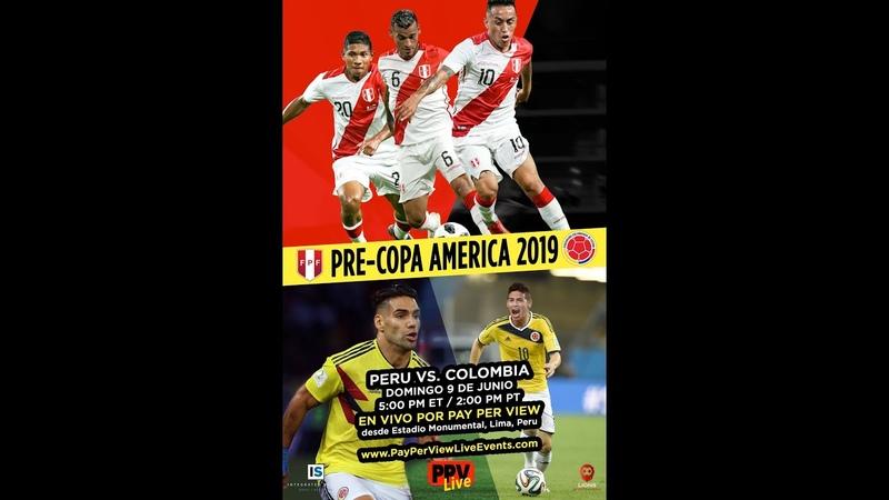 PERU VS COLOMBIA SUNDAY, June 9th, 2019. 500 PM ET 200 PM PT