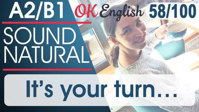 58/100 It's your turn - Твоя очередь 🇺🇸 Разговорный английский язык | OK English