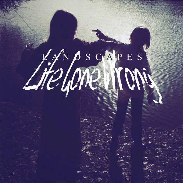 Landscapes - Life Gone Wrong (2012)