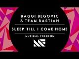 Baggi Begovic &amp Team Bastian - Sleep Till I Come Home - Preview