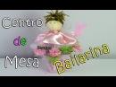 Como fazer BAILARINA Centro de Mesa p/ Festa - Artesanato, DIY, Handmade