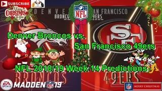 Denver Broncos vs. San Francisco 49ers | NFL 2018-19 Week 14 | Predictions Madden NFL 19
