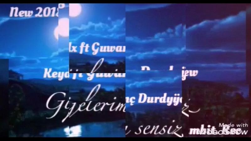 Keydx ft Guwanç Durdyÿew Gijelerim sensiz 2018