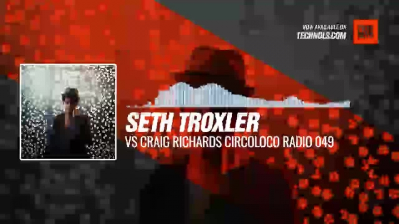 Seth Troxler vs Craig Richards Circoloco Radio 049 Periscope Techno music