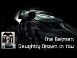 The Batman Daughtry Drown In You
