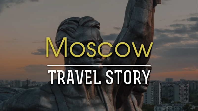 Moscow I TRAVEL STORY