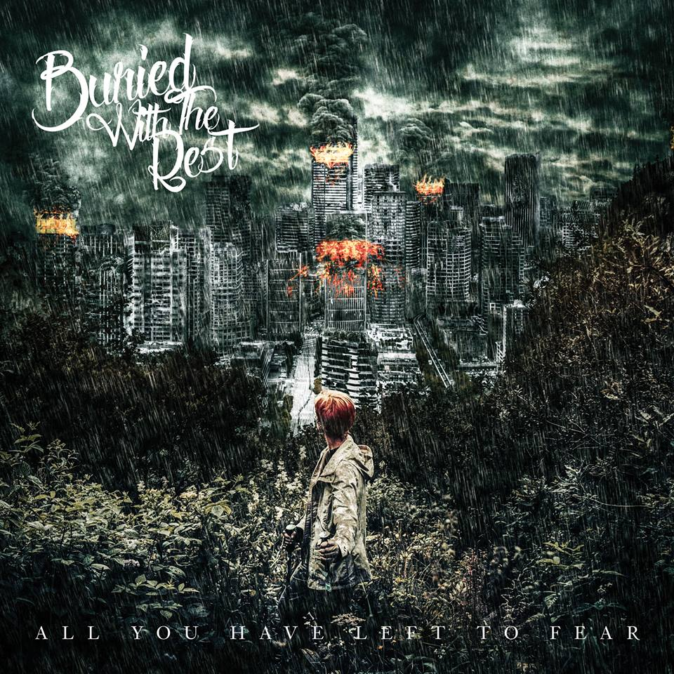 Buried With The Rest - All You Have Left To Fear (2016)