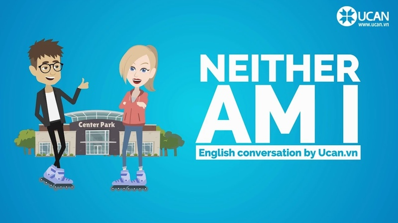 Learn English Conversation Lesson 21. Neither Am I