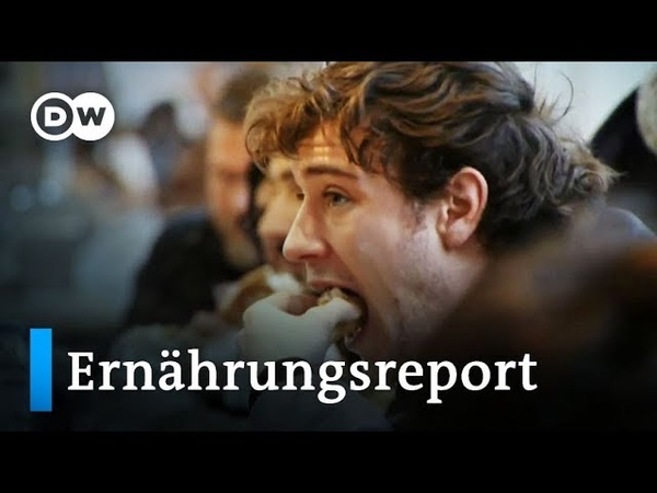 Schwergewichtige Fakten Der Ernährungsreport 2019 | DW Nachrichten