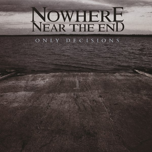 Nowhere Near The End - Only Decisions [EP] (2012)