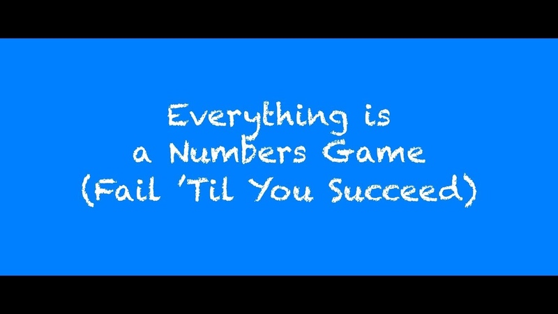 Everything is a Numbers Game (Fail 'Til You Succeed)