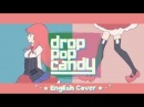 drop pop candy (English Cover) 【Kuraiinu + JubyPhonic】