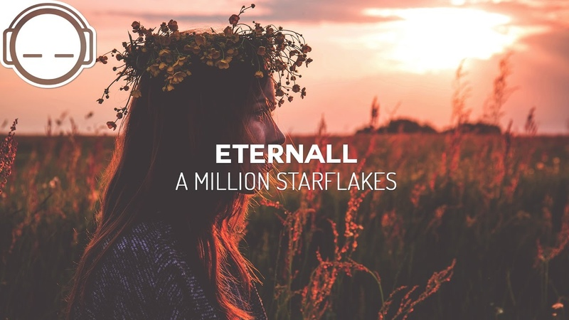 Eternall - A Million Starflakes [uplifting ambient chill]