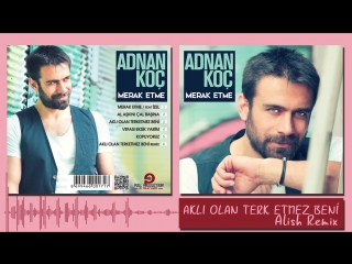 Adnan Koç - Aklı Olan Terk Etmez Beni-Alish Remix
