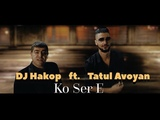 DJ Hakop - Ko Ser e ft. Tatul Avoyan (Official Music Video) 2018