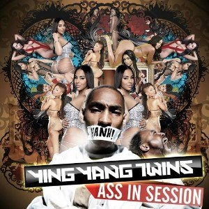 Ying Yang Twins - Ass In Session (2013)