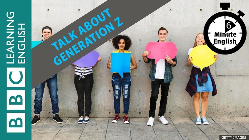 Describing Generation Z 6 Minute English