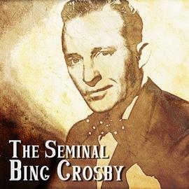 Bing Crosby альбом The Seminal Bing Crosby