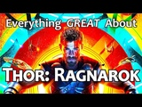 Everything GREAT About Thor Ragnarok!