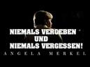 ANGELA MERKEL – Niemals vergeben und niemals vergessen! 100.000! Meine Hommage!