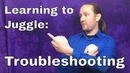 Learning to Juggle - Troubleshooting