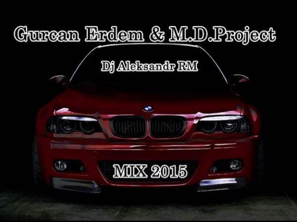 Gurcan Erdem M D Project - DJ Aleksandr RM mix 2015 Russ.