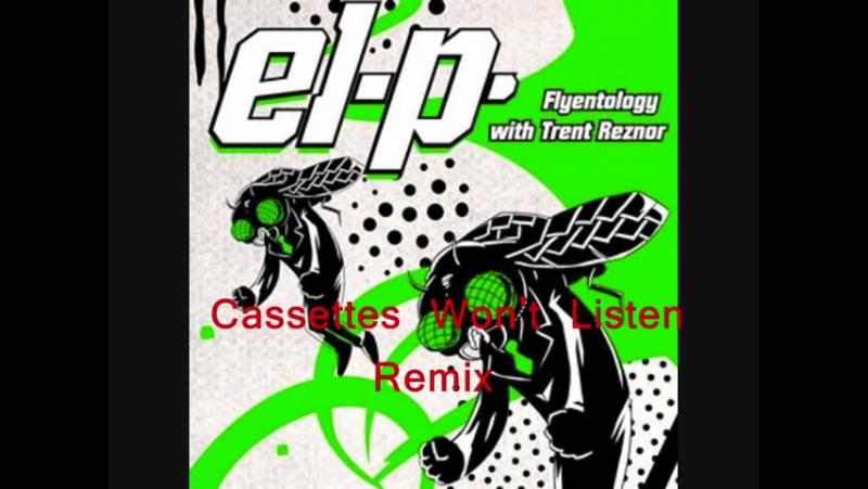 El-P-Flyentology with Trent Reznor(Cassettes Wont Listen Remix)
