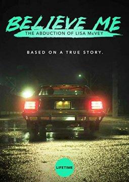 Поверьте мне. Похищение Лизы МакВей (Believe Me: The Abduction of Lisa McVey) 2018 смотреть онлайн