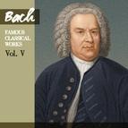 Johann Sebastian Bach альбом Bach: Famous Classical Works, Vol. V