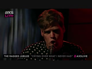 The Ragged Jubilee Performs Crying Over What I Never Had on AXS Live