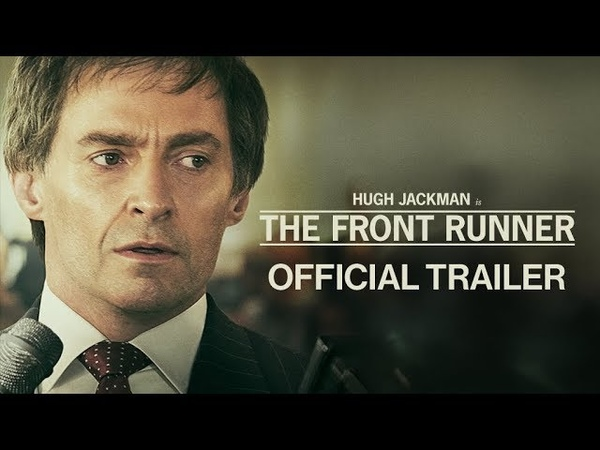 THE FRONT RUNNER - Official Trailer 2 | Джекман невероятно хорош