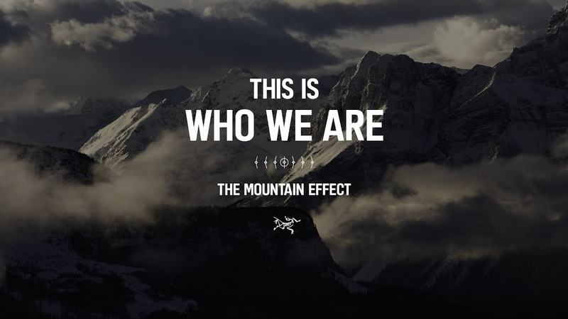 Arc'teryx Presents Who We Are The Mountain Effect
