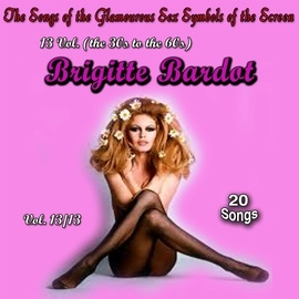Brigitte Bardot альбом The Songs of the Glamourous Sex Symbols of the Screen in 13 Volumes - Vol. 13 : Brigitte Bardot