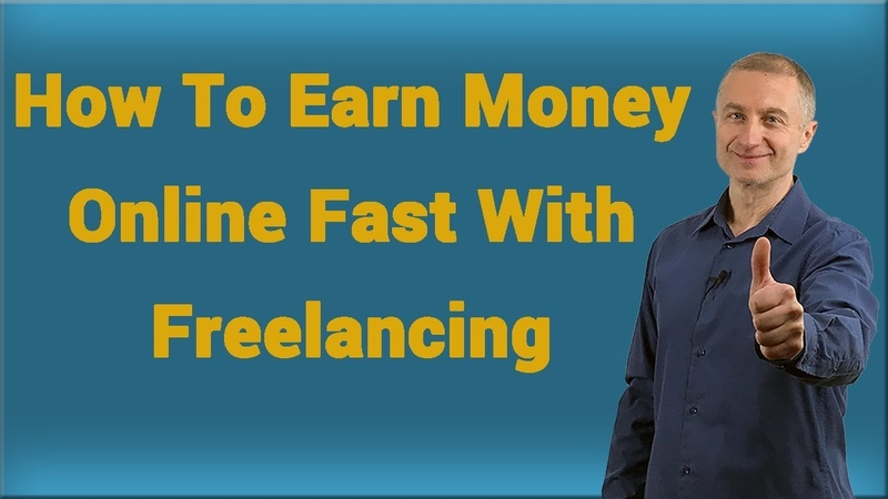 How To Earn Money Online Fast With Freelancing - How To Start As A Freelancer And Make Money